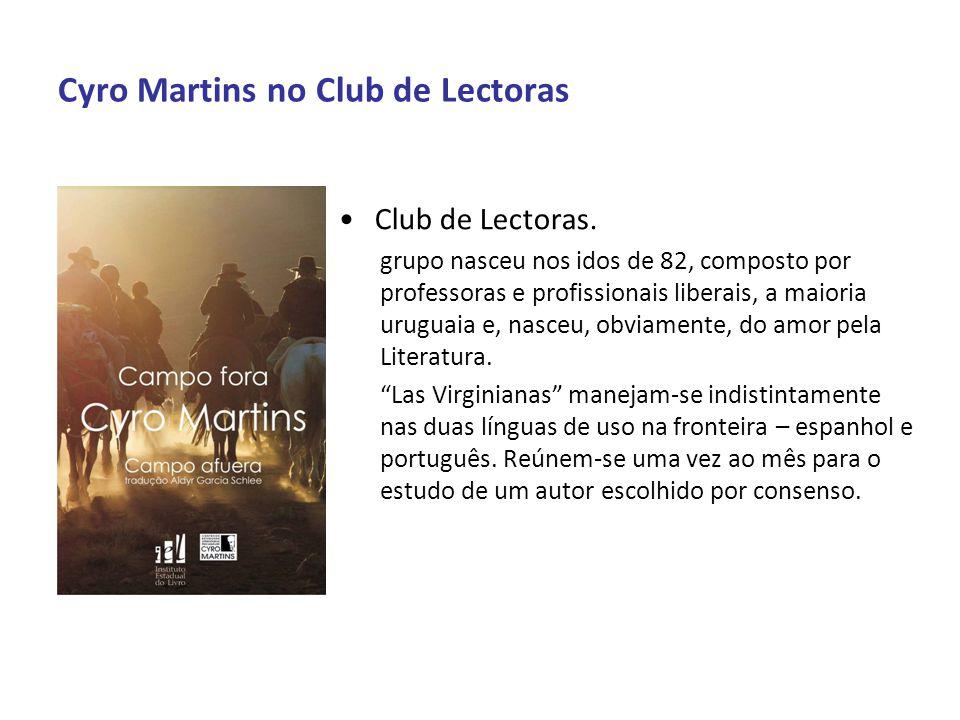 Cyro Martins no Club de Lectoras Envolvimento com contos Campo Fora: proporcionada pelo Projeto Fronteiras Culturais realizado em Santana do Livramento (2001).