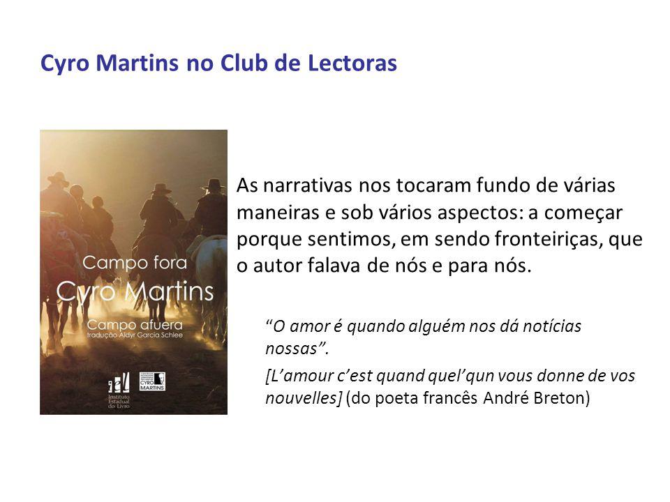 Cyro Martins no Club de Lectoras Cyro Martins realiza o resgate do mundo da infância e adolescência vivida nos vastos campos da fronteira por ele tão fundamente percebido.