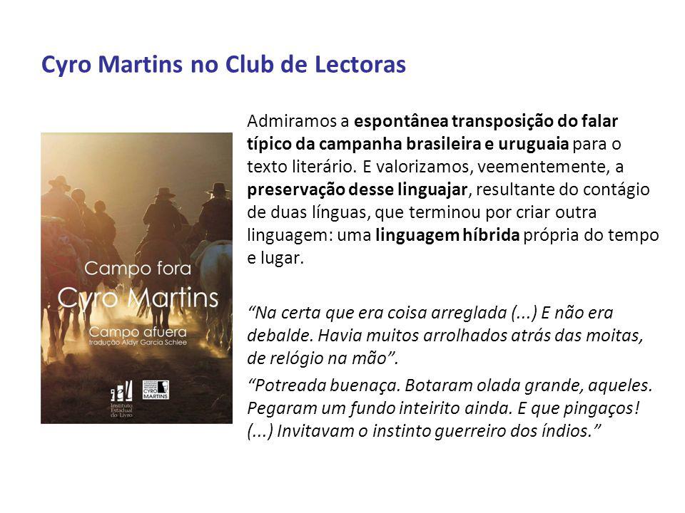Cyro Martins no Club de Lectoras Admiramos a espontânea transposição do falar típico da campanha brasileira e uruguaia para o texto literário. E valor