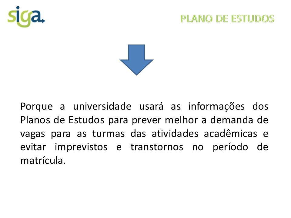 Porque a universidade usará as informações dos Planos de Estudos para prever melhor a demanda de vagas para as turmas das atividades acadêmicas e evit