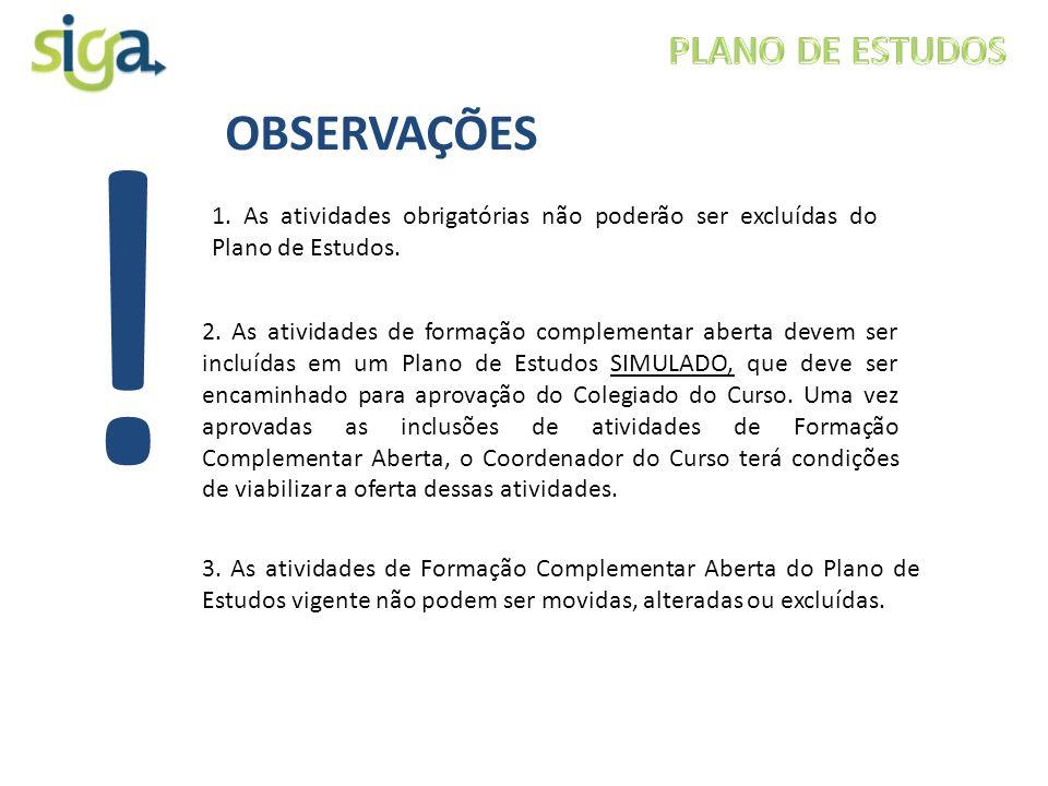 1. As atividades obrigatórias não poderão ser excluídas do Plano de Estudos. 2. As atividades de formação complementar aberta devem ser incluídas em u