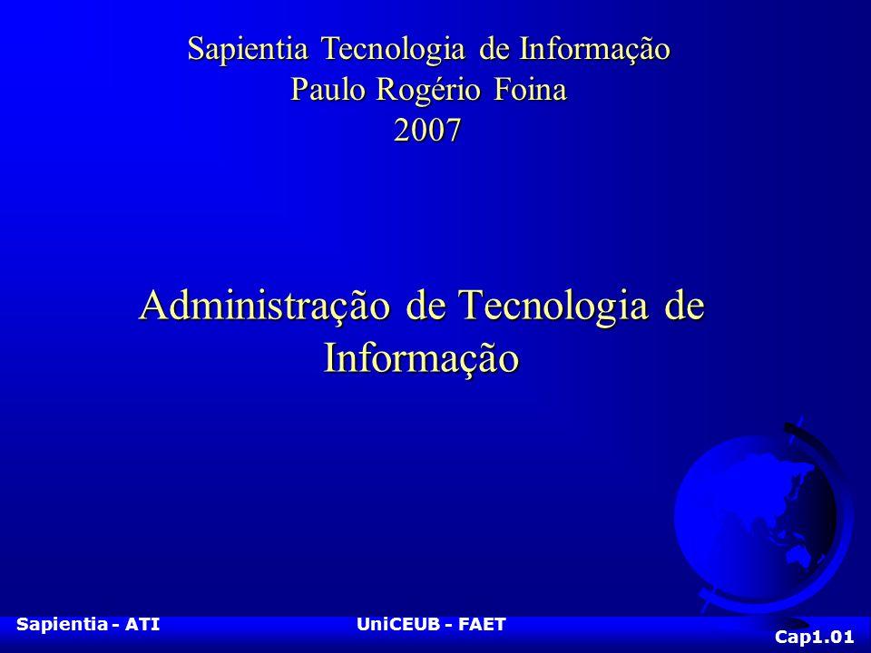 Sapientia - ATIUniCEUB - FAET Administração de Tecnologia de Informação Cap1.01 Sapientia Tecnologia de Informação Paulo Rogério Foina 2007