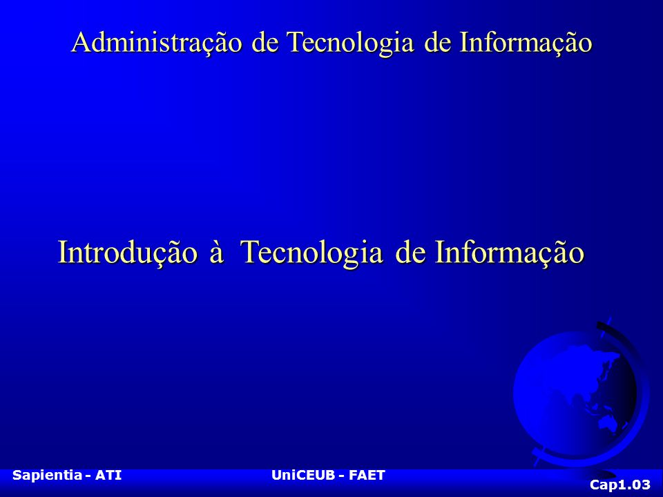 Sapientia - ATIUniCEUB - FAET Administração de Tecnologia de Informação Introdução à Tecnologia de Informação Cap1.03