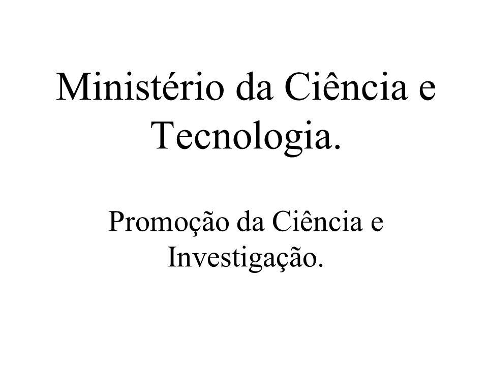 Ministério da Ciência e Tecnologia. Promoção da Ciência e Investigação.