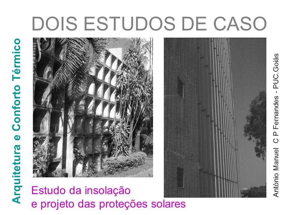 António Manuel C P Fernandes - PUC.Goiás Arquitetura e Conforto Térmico DOIS ESTUDOS DE CASO Estudo da insolação e projeto das proteções solares