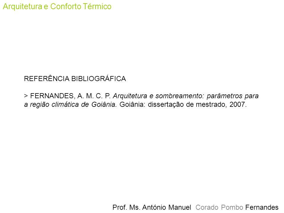 Prof. Ms. António Manuel Corado Pombo Fernandes Arquitetura e Conforto Térmico REFERÊNCIA BIBLIOGRÁFICA > FERNANDES, A. M. C. P. Arquitetura e sombrea