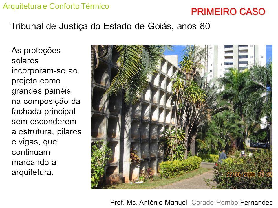 Prof. Ms. António Manuel Corado Pombo Fernandes Arquitetura e Conforto Térmico Tribunal de Justiça do Estado de Goiás, anos 80 As proteções solares in