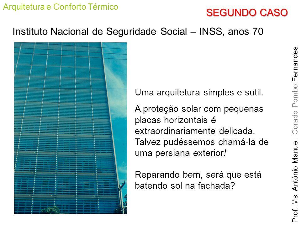Prof. Ms. António Manuel Corado Pombo Fernandes Arquitetura e Conforto Térmico Instituto Nacional de Seguridade Social – INSS, anos 70 Uma arquitetura