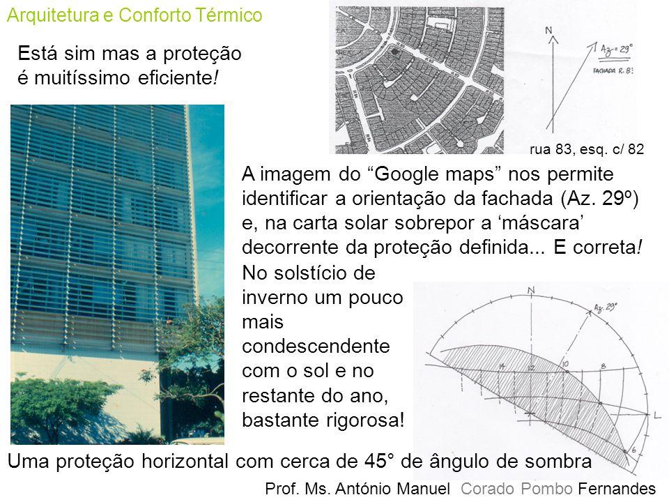 Arquitetura e Conforto Térmico Prof. Ms. António Manuel Corado Pombo Fernandes Está sim mas a proteção é muitíssimo eficiente! rua 83, esq. c/ 82 Uma