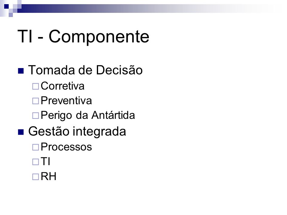 TI - Componente Tomada de Decisão Corretiva Preventiva Perigo da Antártida Gestão integrada Processos TI RH