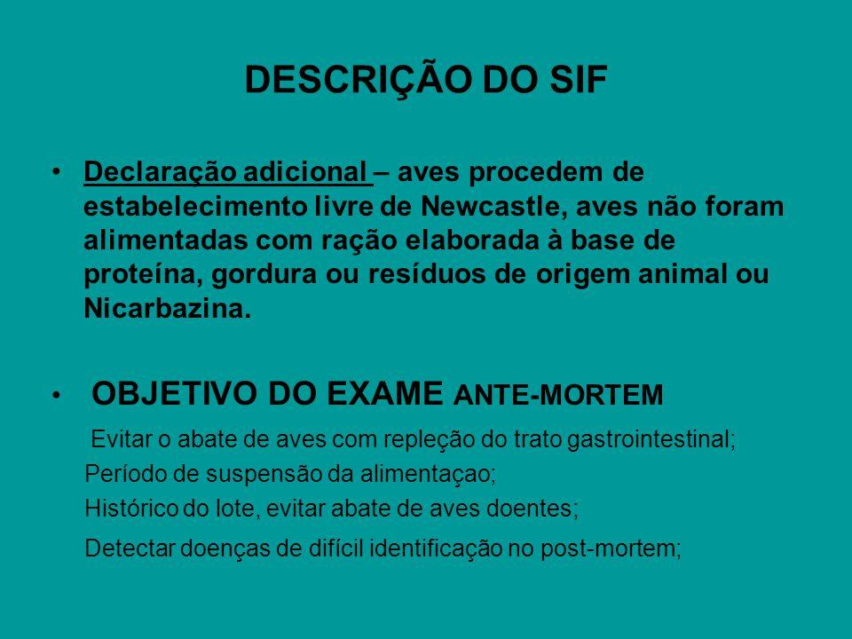 DESCRIÇÃO DO SIF Declaração adicional – aves procedem de estabelecimento livre de Newcastle, aves não foram alimentadas com ração elaborada à base de proteína, gordura ou resíduos de origem animal ou Nicarbazina.