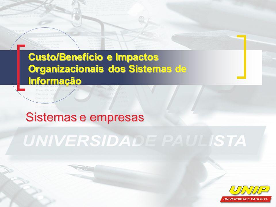Custo/Benefício e Impactos Organizacionais dos Sistemas de Informação Sistemas e empresas