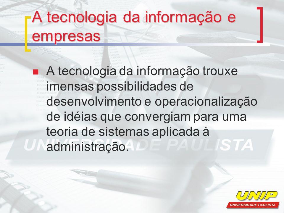 A tecnologia da informação e empresas A tecnologia da informação trouxe imensas possibilidades de desenvolvimento e operacionalização de idéias que co