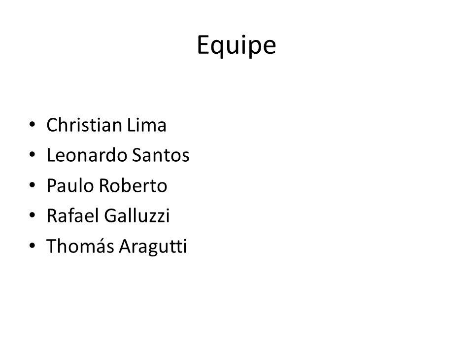Equipe Christian Lima Leonardo Santos Paulo Roberto Rafael Galluzzi Thomás Aragutti