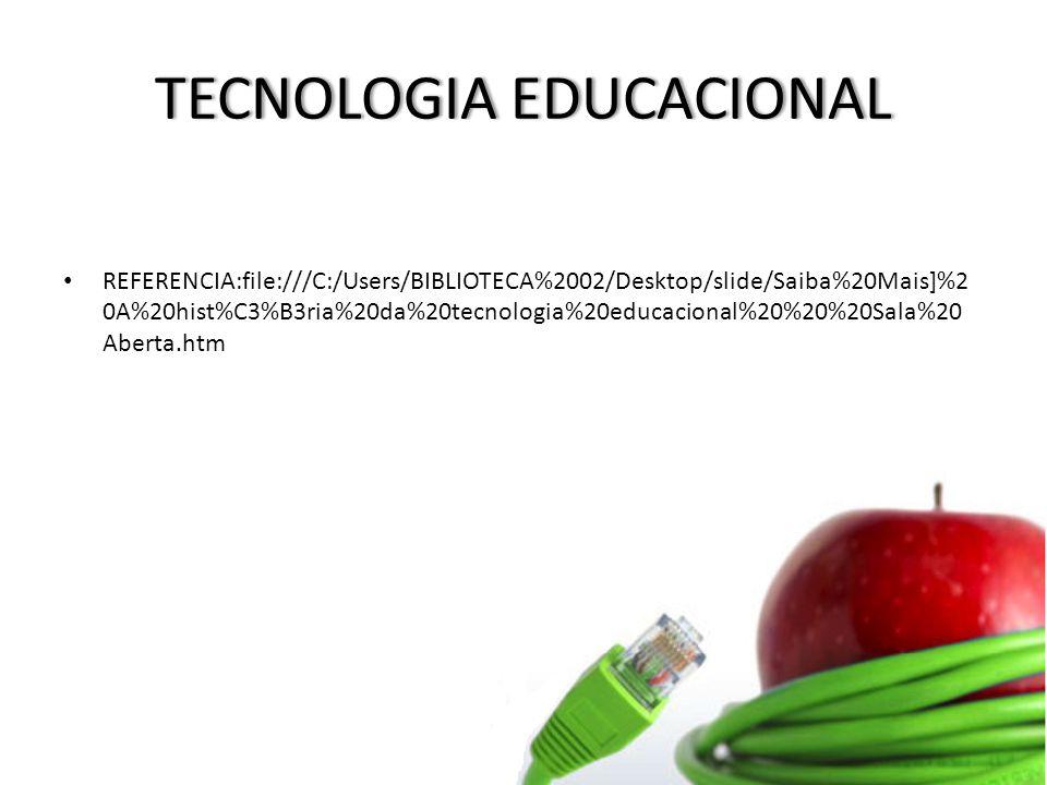 TECNOLOGIA EDUCACIONALTECNOLOGIA EDUCACIONAL REFERENCIA:file:///C:/Users/BIBLIOTECA%2002/Desktop/slide/Saiba%20Mais]%2 0A%20hist%C3%B3ria%20da%20tecnologia%20educacional%20%20%20Sala%20 Aberta.htm