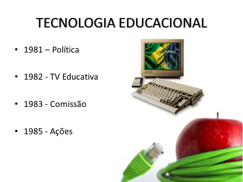 TECNOLOGIA EDUCACIONALTECNOLOGIA EDUCACIONAL 1981 – Política 1982 - TV Educativa 1983 - Comissão 1985 - Ações
