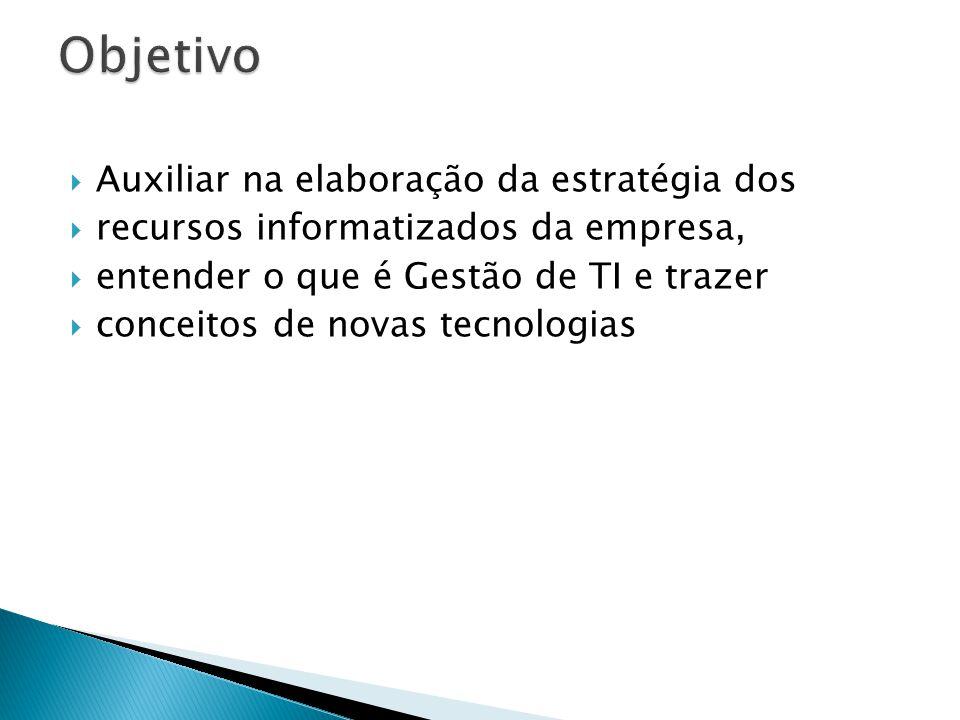 Auxiliar na elaboração da estratégia dos recursos informatizados da empresa, entender o que é Gestão de TI e trazer conceitos de novas tecnologias