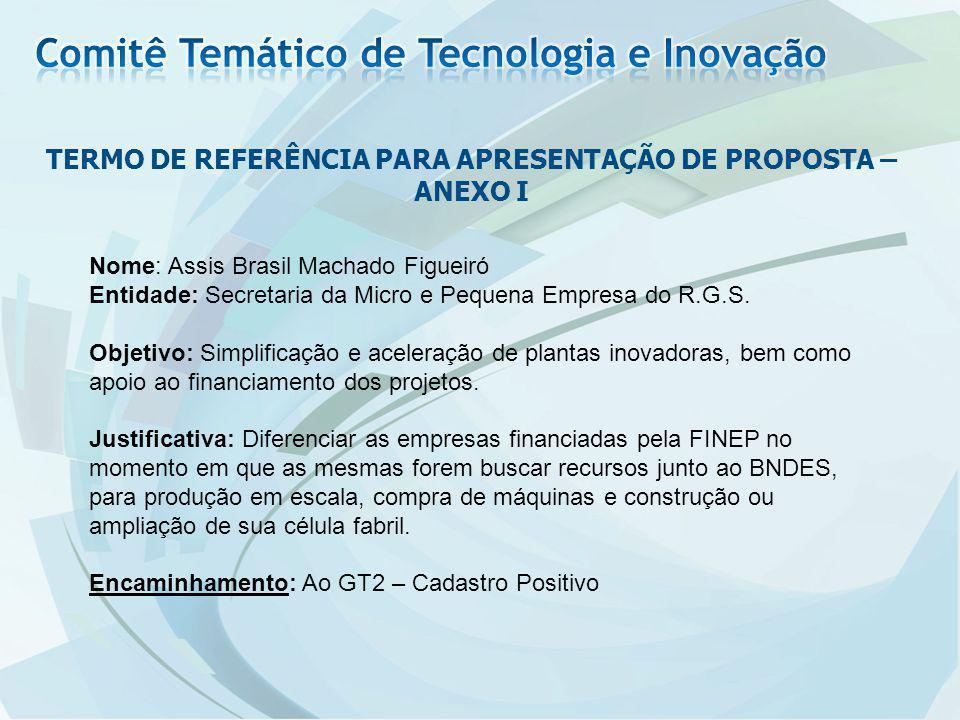 TERMO DE REFERÊNCIA PARA APRESENTAÇÃO DE PROPOSTA – ANEXO I Nome: Assis Brasil Machado Figueiró Entidade: Secretaria da Micro e Pequena Empresa do R.G
