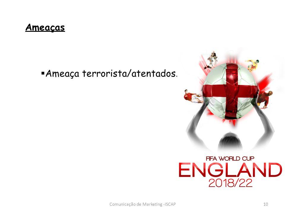 Ameaças Ameaça terrorista/atentados. 10Comunicação de Marketing -ISCAP