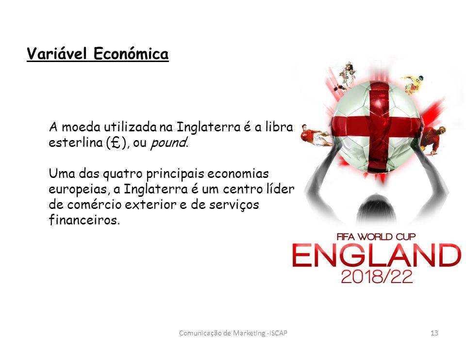 Comunicação de Marketing -ISCAP13 Variável Económica A moeda utilizada na Inglaterra é a libra esterlina (£), ou pound. Uma das quatro principais econ