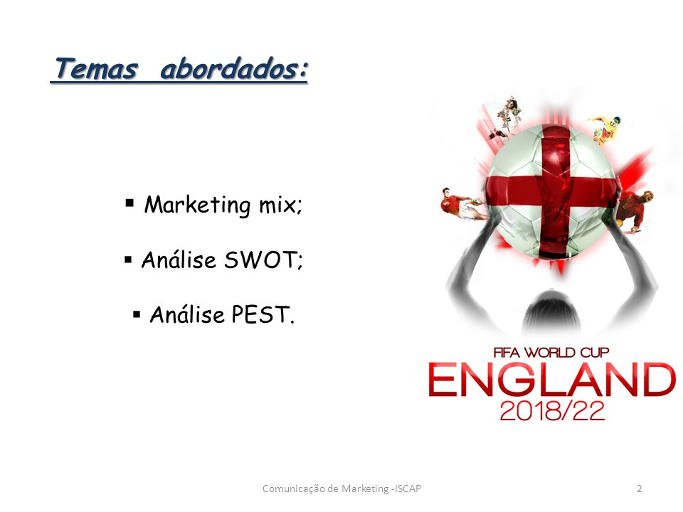 Temas abordados: Marketing mix; Análise SWOT; Análise PEST. 2Comunicação de Marketing -ISCAP