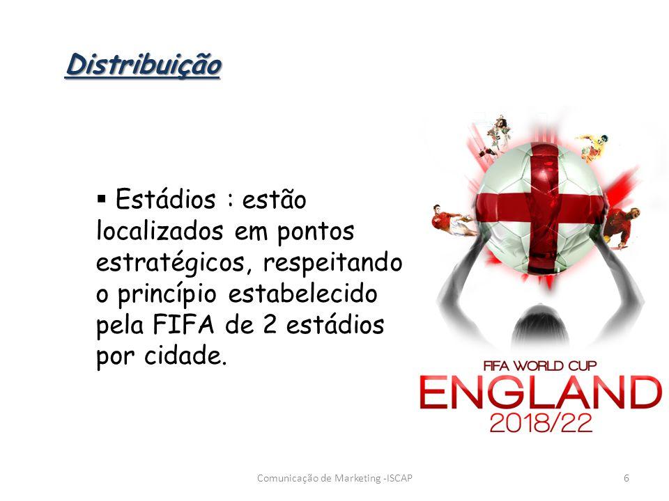 Estádios : estão localizados em pontos estratégicos, respeitando o princípio estabelecido pela FIFA de 2 estádios por cidade. 6Comunicação de Marketin