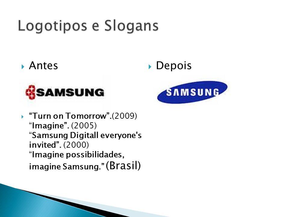 Antes Turn on Tomorrow.(2009)Imagine. (2005)Samsung Digitall everyone's invited. (2000)Imagine possibilidades, imagine Samsung. (Brasil) Depois