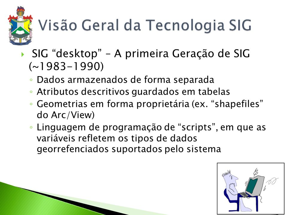 SIG Desktop ((~1983-1990) Integração do desktop com os gerenciadores de dados geográficos (TerraView com o MySQL e PostgreSQL) Uso do conceito de orientação-a-objetos que permitem uma melhor aproximação do mundo real e da representação computacional
