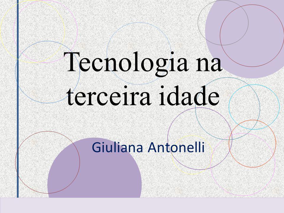 Tecnologia na terceira idade Giuliana Antonelli