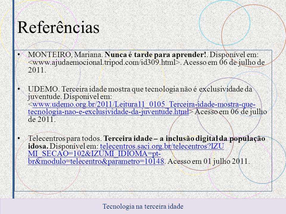 Referências MONTEIRO, Mariana.Nunca é tarde para aprender!.