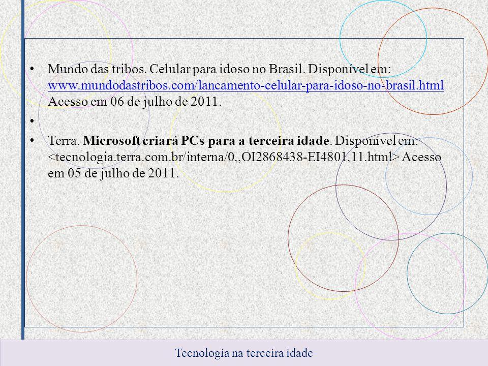 Mundo das tribos. Celular para idoso no Brasil. Disponível em: www.mundodastribos.com/lancamento-celular-para-idoso-no-brasil.html Acesso em 06 de jul