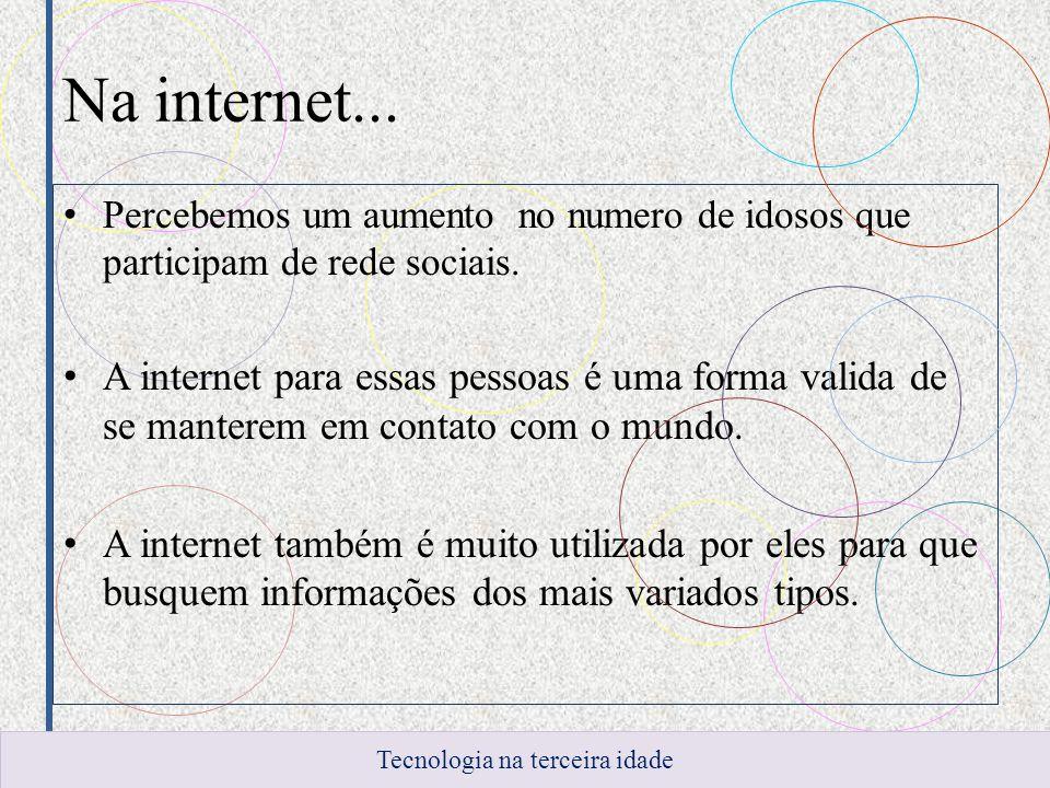 Na internet...Percebemos um aumento no numero de idosos que participam de rede sociais.