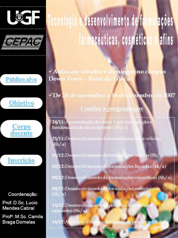 Público alvo Público alvo Profissionais e graduandos atuantes nas indústrias farmacêutica, cosmética, veterinária e de saneantes, em especial aqueles envolvidos nas atividades de fabricação e desenvolvimento de produtos.