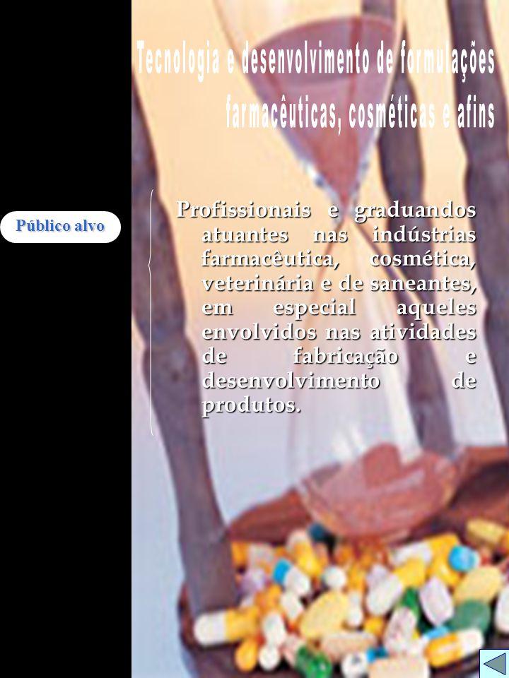 Público alvo Público alvo Profissionais e graduandos atuantes nas indústrias farmacêutica, cosmética, veterinária e de saneantes, em especial aqueles