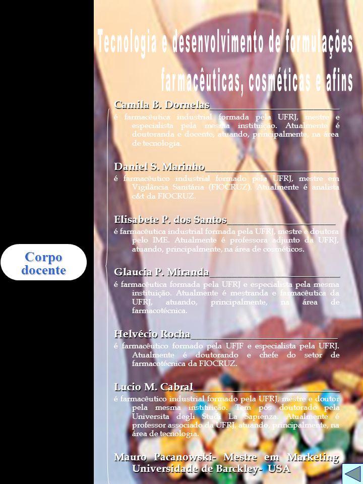 Camila B. Dornelas________________________ é farmacêutica industrial formada pela UFRJ, mestre e especialista pela mesma instituição. Atualmente é dou
