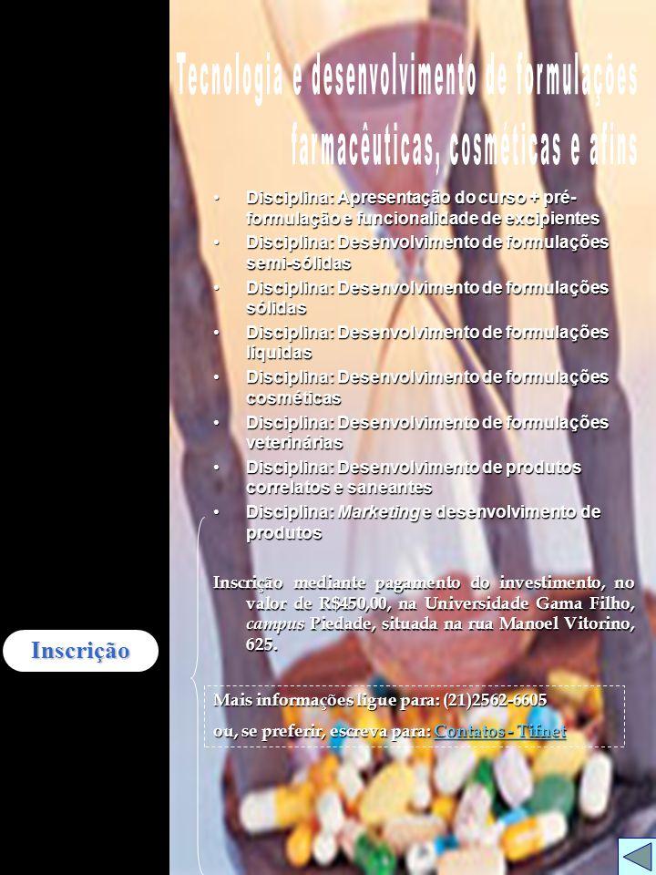 Inscrição mediante pagamento do investimento, no valor de R$450,00, na Universidade Gama Filho, campus Piedade, situada na rua Manoel Vitorino, 625. I