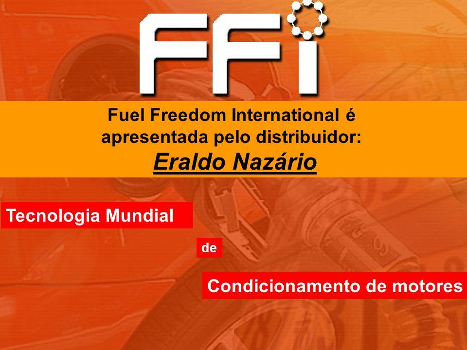Tecnologia Mundial Condicionamento de motores de Fuel Freedom International é apresentada pelo distribuidor: Eraldo Nazário