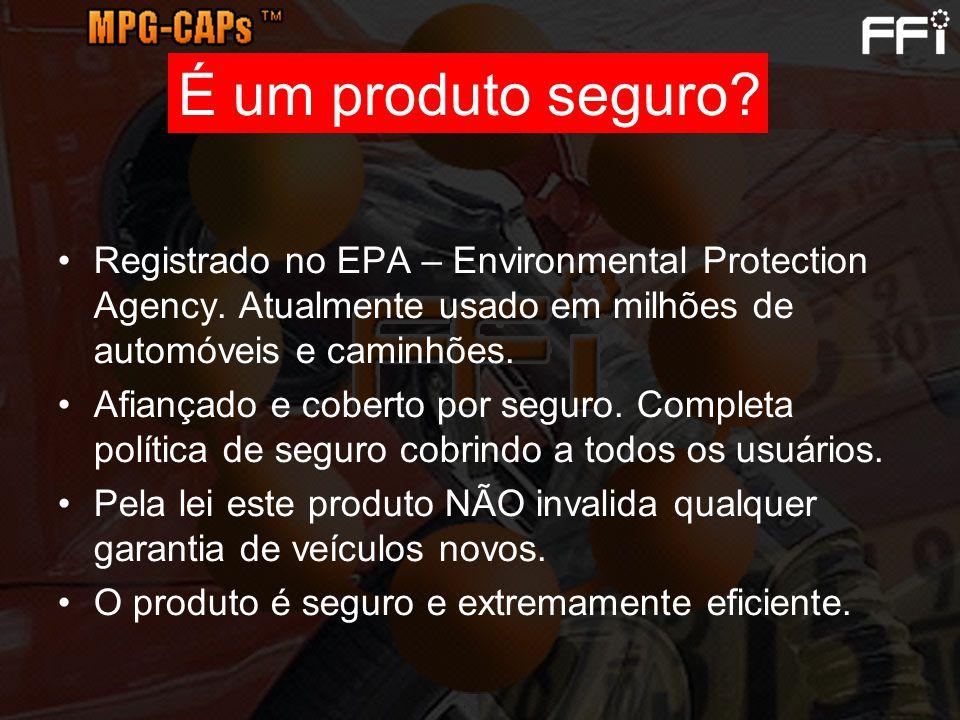 Registrado no EPA – Environmental Protection Agency. Atualmente usado em milhões de automóveis e caminhões. Afiançado e coberto por seguro. Completa p