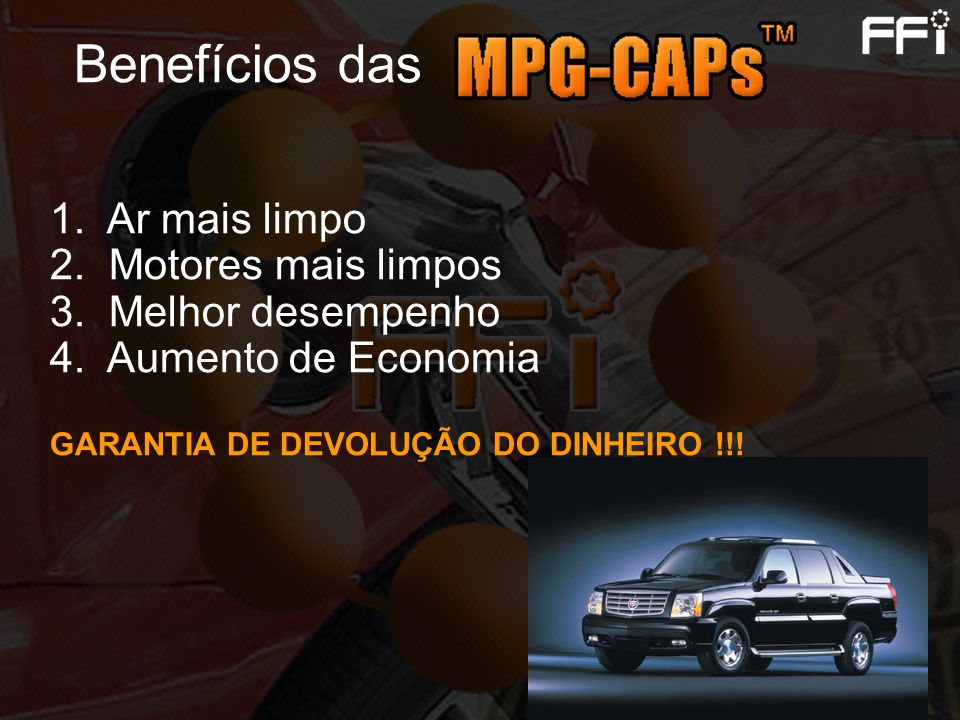 Benefícios das 1. Ar mais limpo 2. Motores mais limpos 3. Melhor desempenho 4. Aumento de Economia GARANTIA DE DEVOLUÇÃO DO DINHEIRO !!!