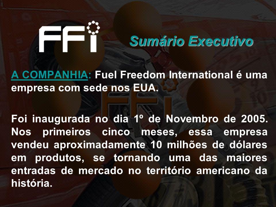 Sumário Executivo A COMPANHIA : Fuel Freedom International é uma empresa com sede nos EUA. Foi inaugurada no dia 1º de Novembro de 2005. Nos primeiros