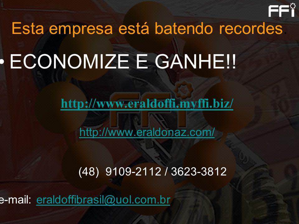 Esta empresa está batendo recordes. ECONOMIZE E GANHE!! http://www.eraldoffi.myffi.biz/ http://www.eraldonaz.com/ (48) 9109-2112 / 3623-3812 e-mail: e