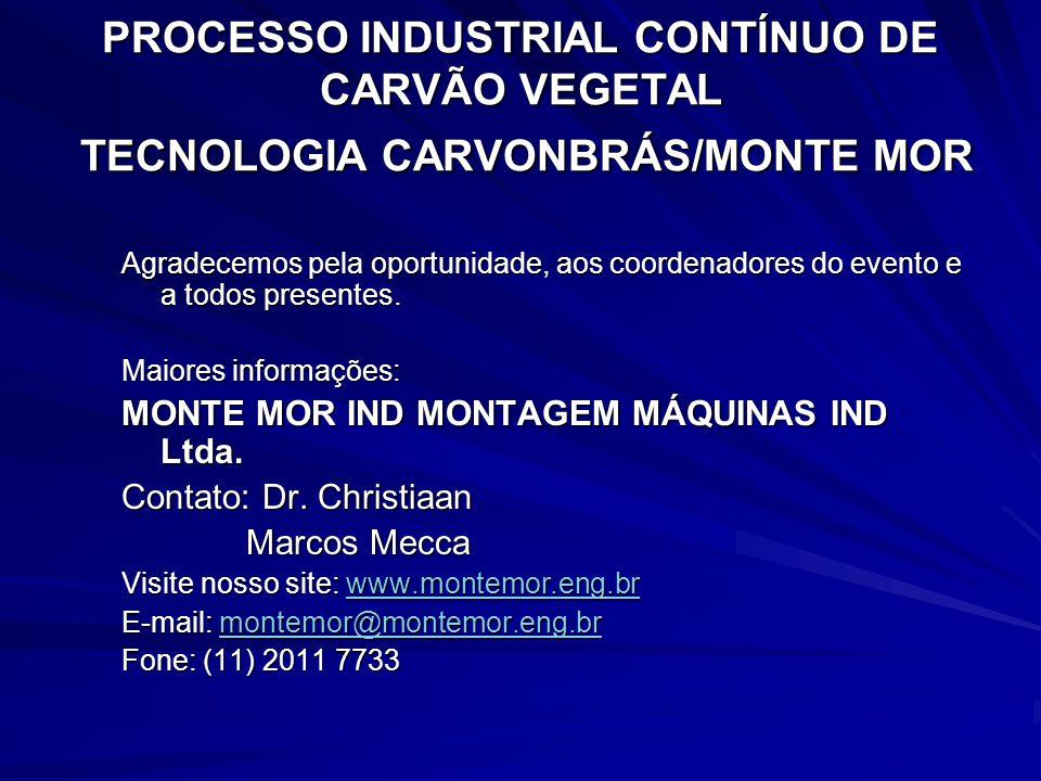 PROCESSO INDUSTRIAL CONTÍNUO DE CARVÃO VEGETAL TECNOLOGIA CARVONBRÁS/MONTE MOR Agradecemos pela oportunidade, aos coordenadores do evento e a todos pr