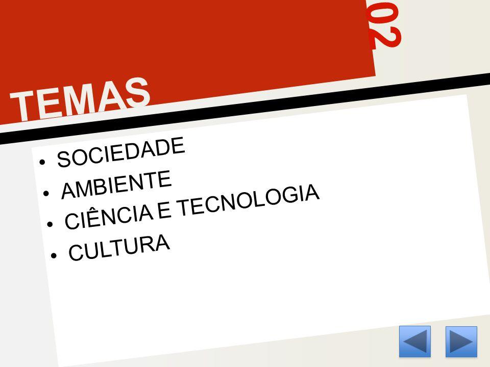 02 TEMAS SOCIEDADE AMBIENTE CIÊNCIA E TECNOLOGIA CULTURA