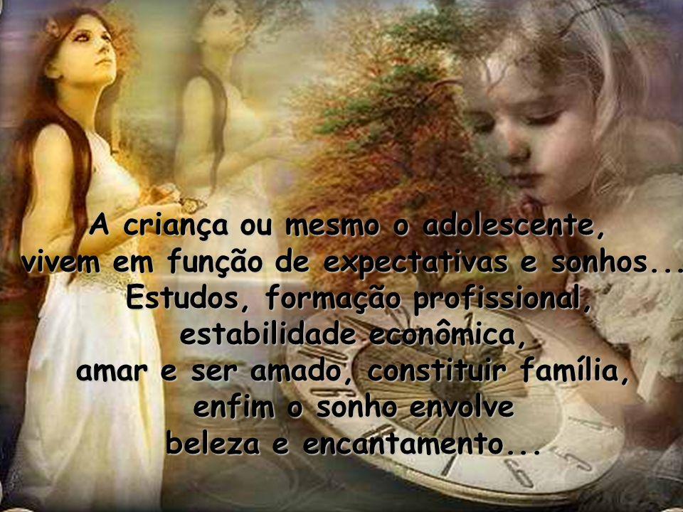 A criança ou mesmo o adolescente, vivem em função de expectativas e sonhos...