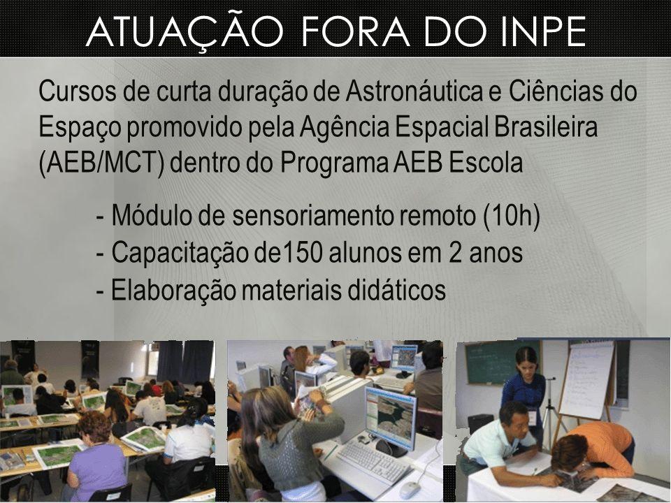 ATUAÇÃO FORA DO INPE Cursos de curta duração de Astronáutica e Ciências do Espaço promovido pela Agência Espacial Brasileira (AEB/MCT) dentro do Progr