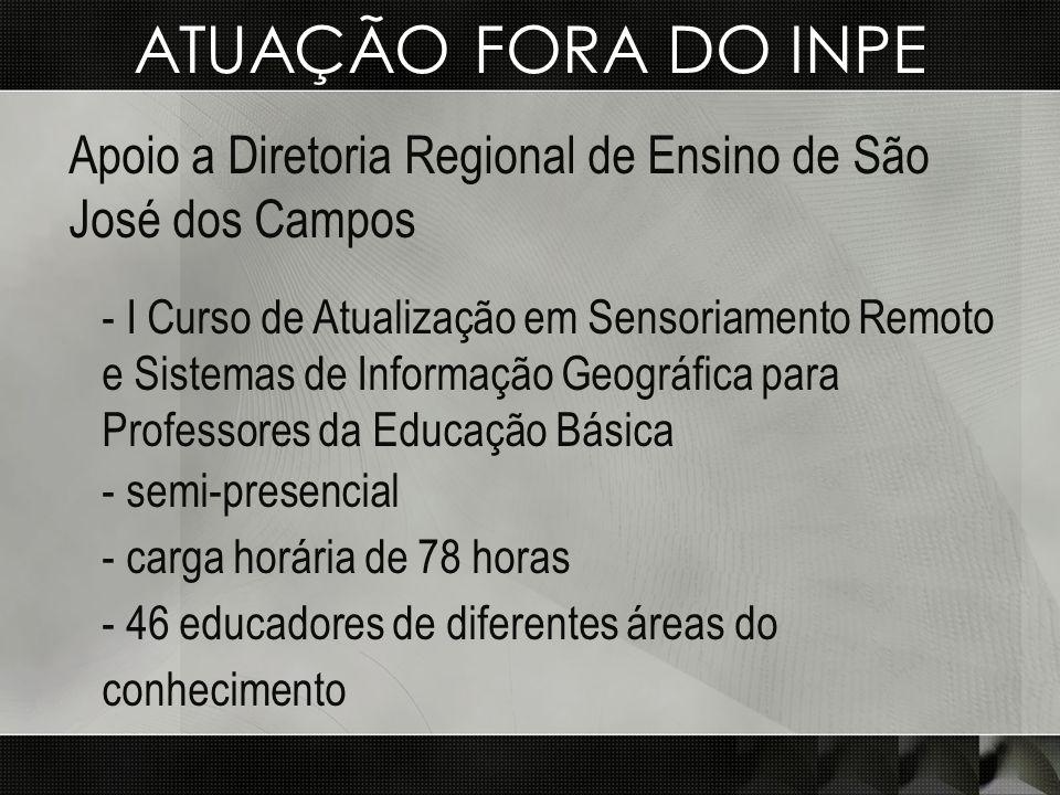 ATUAÇÃO FORA DO INPE Apoio a Diretoria Regional de Ensino de São José dos Campos - I Curso de Atualização em Sensoriamento Remoto e Sistemas de Inform