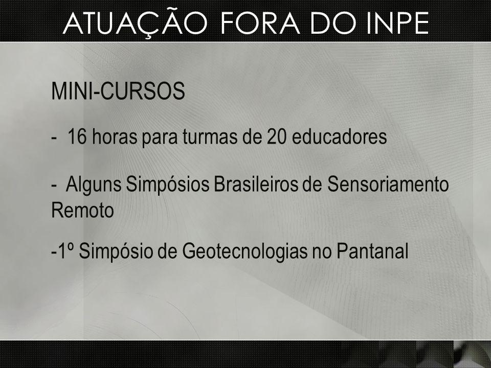 ATUAÇÃO FORA DO INPE MINI-CURSOS - 16 horas para turmas de 20 educadores - Alguns Simpósios Brasileiros de Sensoriamento Remoto -1º Simpósio de Geotec