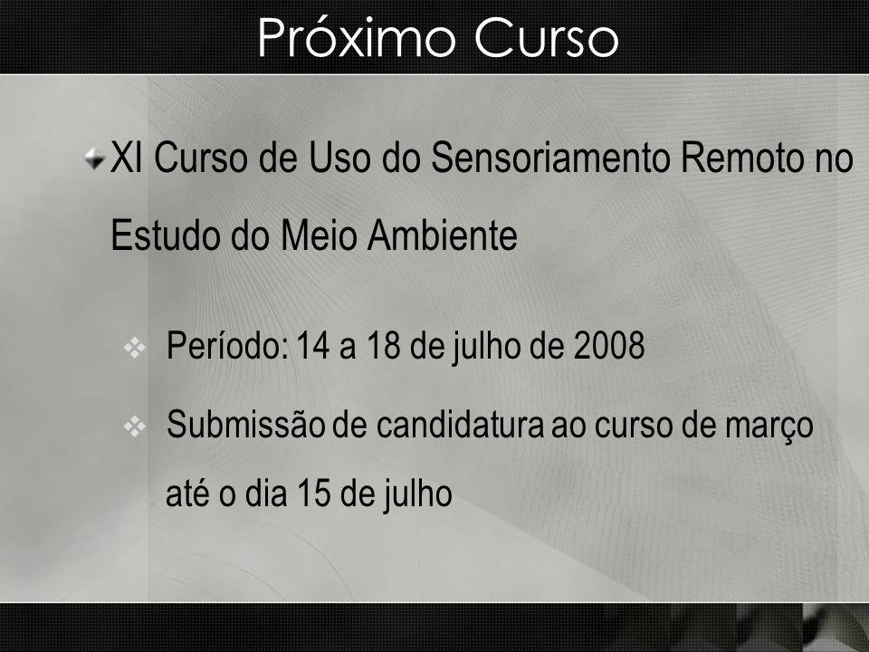 Próximo Curso XI Curso de Uso do Sensoriamento Remoto no Estudo do Meio Ambiente Período: 14 a 18 de julho de 2008 Submissão de candidatura ao curso d