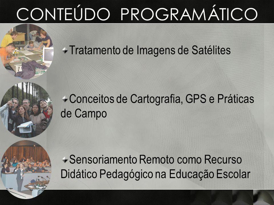 CONTEÚDO PROGRAMÁTICO Tratamento de Imagens de Satélites Conceitos de Cartografia, GPS e Práticas de Campo Sensoriamento Remoto como Recurso Didático