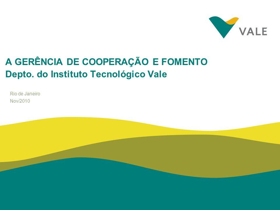 Rio de Janeiro Nov/2010 A GERÊNCIA DE COOPERAÇÃO E FOMENTO Depto. do Instituto Tecnológico Vale